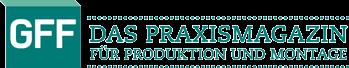 GFF | Das Praxismagazin für Produktion und Montage